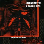 Johnny Mastro & Mama's Boys – Take Me To Your Maker